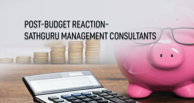 Post-Budget reaction- Sathguru Management Consultants