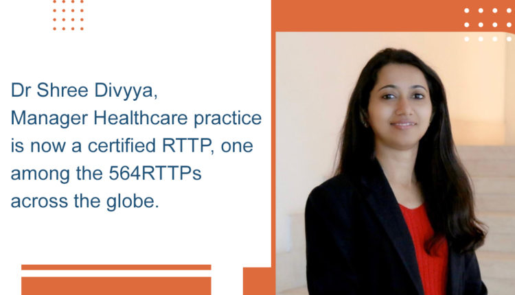 Dr Shree Divyya, Manager Healthcare Practise is now a certified RTTP