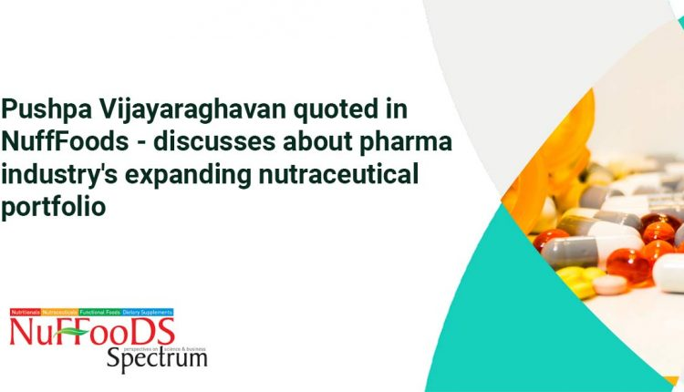 Pushpa Vijayaraghavan quoted in NuffFoods – discusses about pharma industry's expanding nutraceutical  portfolio